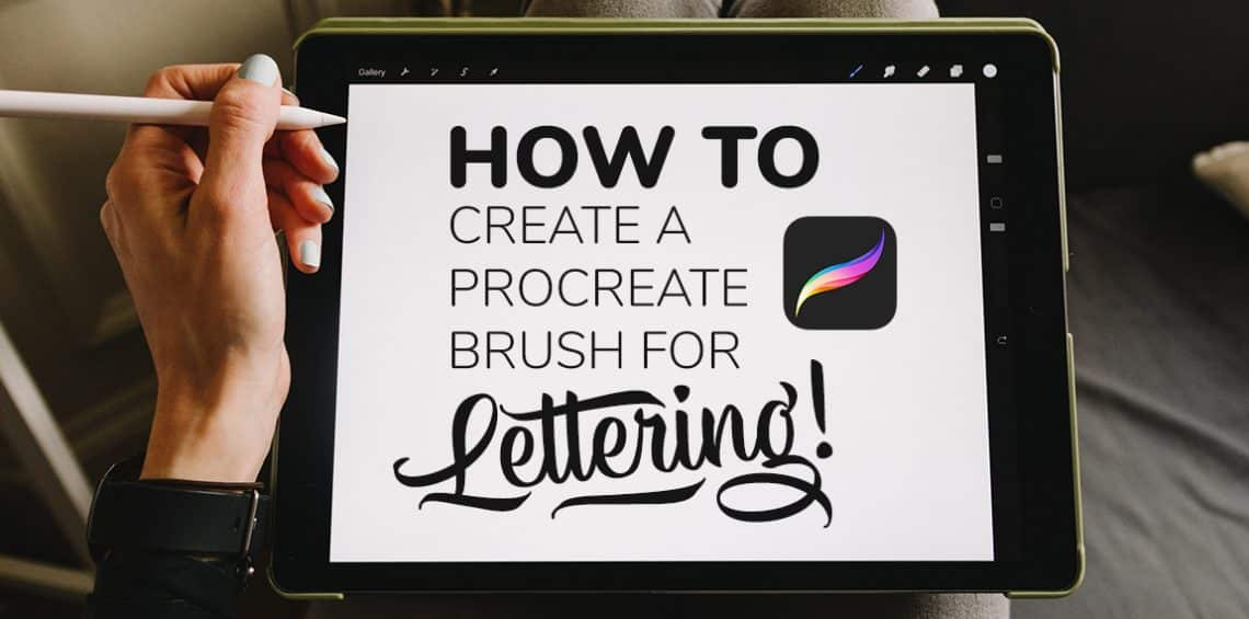 How To Create A Procreate Brush For Lettering (2019