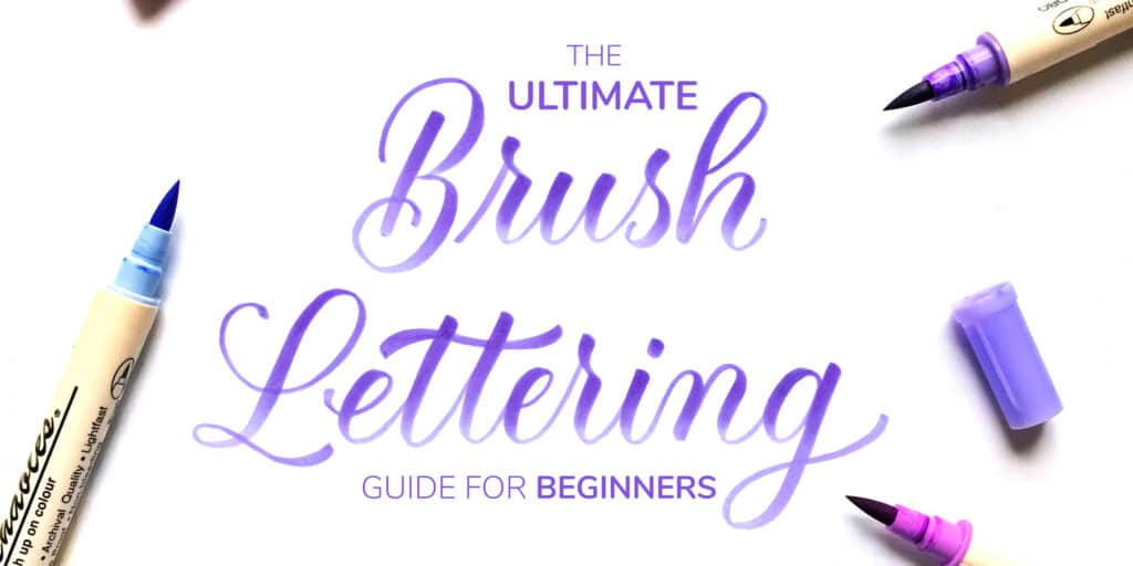 How To Do Brush Lettering - The Ultimate Guide (2020) Lettering Daily