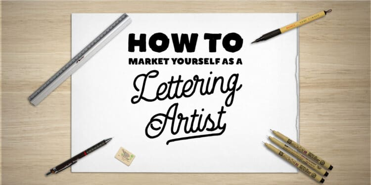 How to market yourself as a lettering artist - Lettering Daily