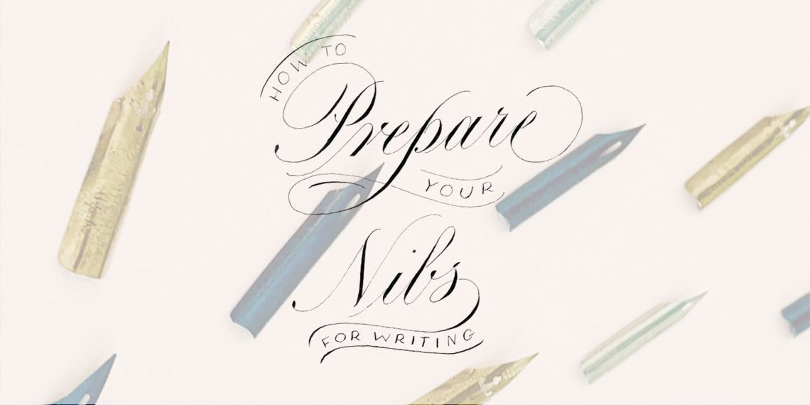 How to prepare your calligraphy nibs - Lettering Daily